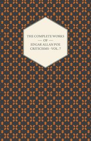 The Complete Works of Edgar Allan Poe - Volume 7 - Criticisms, Poe Edgar Allan