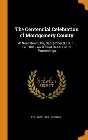 The Centennial Celebration of Montgomery County, Hobson F G. 1857-1906