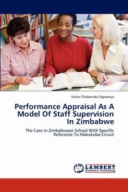 Performance Appraisal As A Model Of Staff Supervision In Zimbabwe, Ngwenya Victor Chaboneka