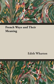 French Ways and Their Meaning, Wharton Edith