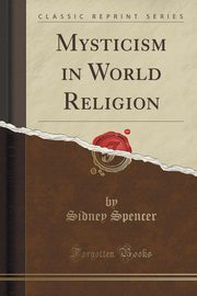 Mysticism in World Religion (Classic Reprint), Spencer Sidney