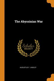 The Abyssinian War, Lindley Augustus F.