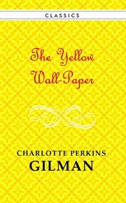 The Yellow Wallpaper, Gilman Charlotte Perkins