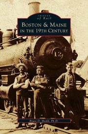 Boston & Maine in the 19th Century, Heald Bruce D.