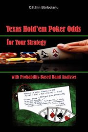 Texas Hold'em Poker Odds for Your Strategy, with Probability-Based Hand Analyses, Barboianu Catalin