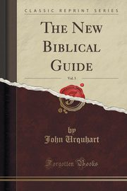 The New Biblical Guide, Vol. 5 (Classic Reprint), Urquhart John