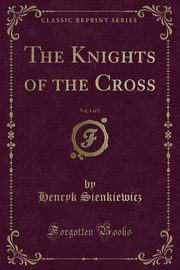 The Knights of the Cross, Vol. 1 of 2 (Classic Reprint), Sienkiewicz Henryk