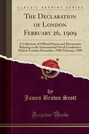 The Declaration of London February 26, 1909, Scott James Brown