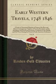 Early Western Travels, 1748 1846, Vol. 29, Thwaites Reuben Gold