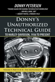 Donny's Unauthorized Technical Guide to Harley-Davidson, 1936 to Present, Petersen Donny