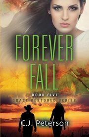 Forever Fall, Peterson C.J.