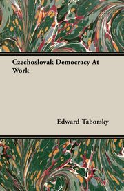 Czechoslovak Democracy At Work, Taborsky Edward