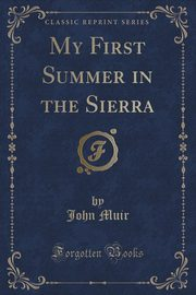 My First Summer in the Sierra (Classic Reprint), Muir John