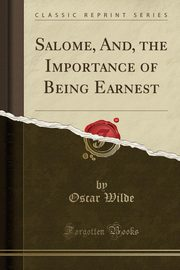 Salome, And, the Importance of Being Earnest (Classic Reprint), Wilde Oscar