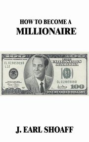 How to Become a Millionaire!, Shoaff J. Earl