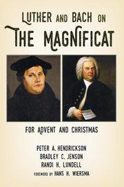 Luther and Bach on the Magnificat, Hendrickson Peter A.