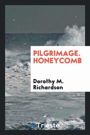 Pilgrimage. Honeycomb, Richardson Dorothy M.