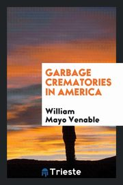 Garbage crematories in America, Venable William Mayo