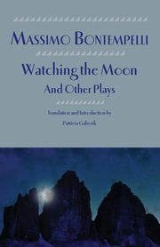 Watching the Moon and Other Plays, Bontempelli Massimo