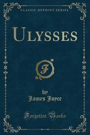 Ulysses (Classic Reprint), Joyce James