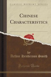 Chinese Characteristics (Classic Reprint), Smith Arthur Henderson