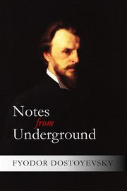Notes from Underground, Dostoyevsky Fyodor