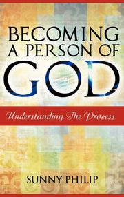 Becoming a Person of God, Philip Sunny