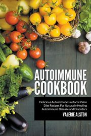 Autoimmune Cookbook, Alston Valerie