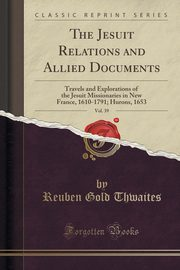 The Jesuit Relations and Allied Documents, Vol. 39, Thwaites Reuben Gold