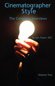 Cinematographer Style- The Complete Interviews, Vol. II,