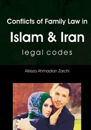Conflicts of Family Law In Islam and Iran, Ahmadian Zarchi Alireza