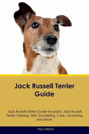 Jack Russell Terrier Guide Jack Russell Terrier Guide Includes, Mathis Harry