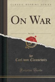 On War, Vol. 3 of 3 (Classic Reprint), Clausewitz Carl von