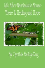 Life After Narcissistic Abuse, Bailey-Rug Cynthia