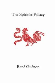 The Spiritist Fallacy, Guenon Rene