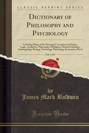 Dictionary of Philosophy and Psychology, Vol. 3 of 3, Baldwin James Mark