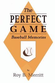 The Perfect Game, Merritt Roy B.