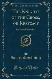 The Knights of the Cross, or Krzyzacy, Sienkiewicz Henryk