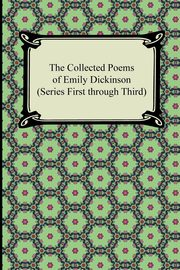 The Collected Poems of Emily Dickinson (Series First Through Third), Dickinson Emily