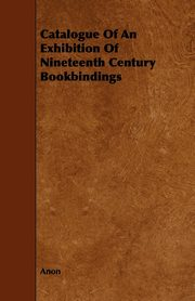 Catalogue Of An Exhibition Of Nineteenth Century Bookbindings, Anon