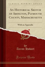 An Historical Sketch of Abington, Plymouth County, Massachusetts, Hobart Aaron