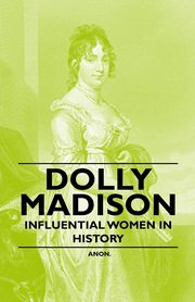 Dolly Madison - Influential Women in History, Anon