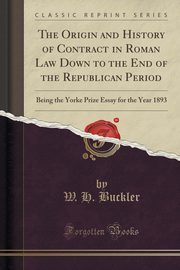 The Origin and History of Contract in Roman Law Down to the End of the Republican Period, Buckler W. H.
