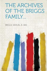 The Archives of the Briggs Family..., 1841 Briggs Samuel B.