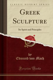 Greek Sculpture, Mach Edmund von