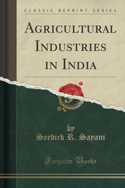 Agricultural Industries in India (Classic Reprint), Sayani Seedick R.