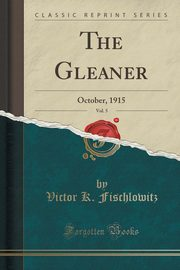 The Gleaner, Vol. 5, Fischlowitz Victor K.
