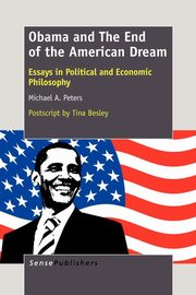 Obama and The End of the American Dream, Peters Michael A.
