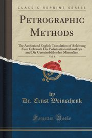 Petrographic Methods, Vol. 1, Weinschenk Dr. Ernst
