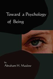 Toward A Psychology of Being-Reprint of 1962 Edition First Edition, Maslow Abraham H.